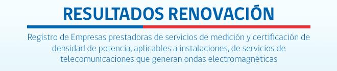 Renovación Registro de Empresas prestadoras de servicios de medición y certificación de densidad de potencia, aplicables a instalaciones, de servicios de telecomunicaciones que generan ondas electromagnéticas
