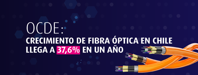 OCDE: CRECIMIENTO DE FIBRA ÓPTICA EN CHILE LLEGA A 37,6% EN UN AÑO